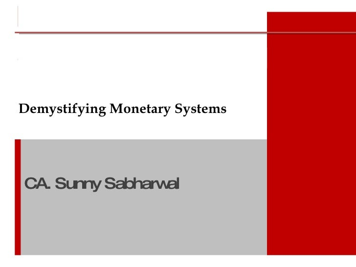 Demystifying Monetary Systems CA. Sunny Sabharwal