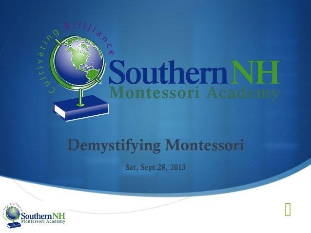  Demystifying Montessori Sat, Sept 28, 2013