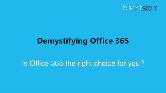 Demystifying Office 365 Is Office 365 the right choice for you?
