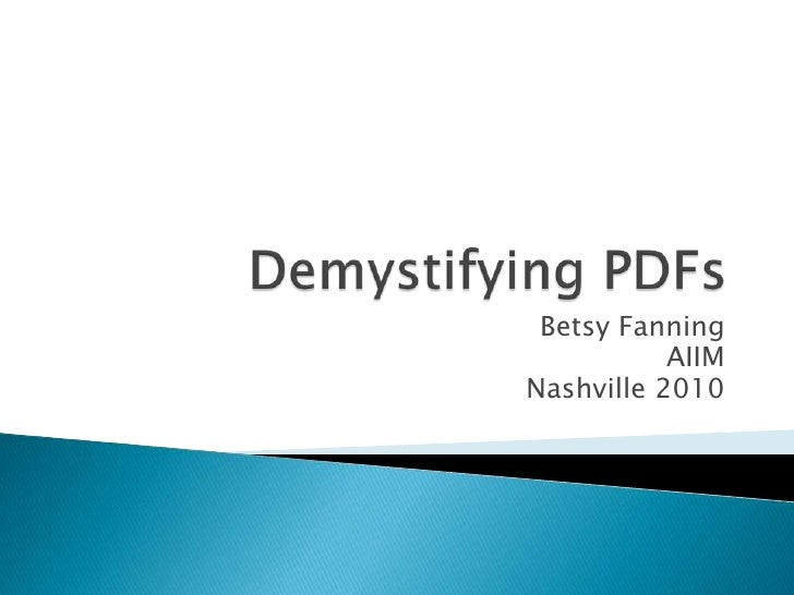 Demystifying PDFs<br />Betsy Fanning<br />AIIM<br /> Nashville 2010<br />