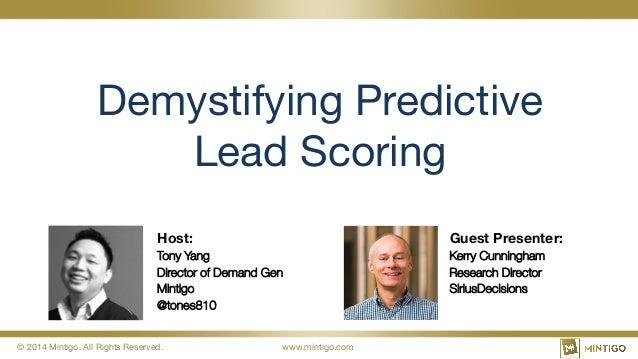 © 2014 Mintigo. All Rights Reserved.  www.mintigo.com Demystifying Predictive Lead Scoring Host: Tony Yang Director of De...