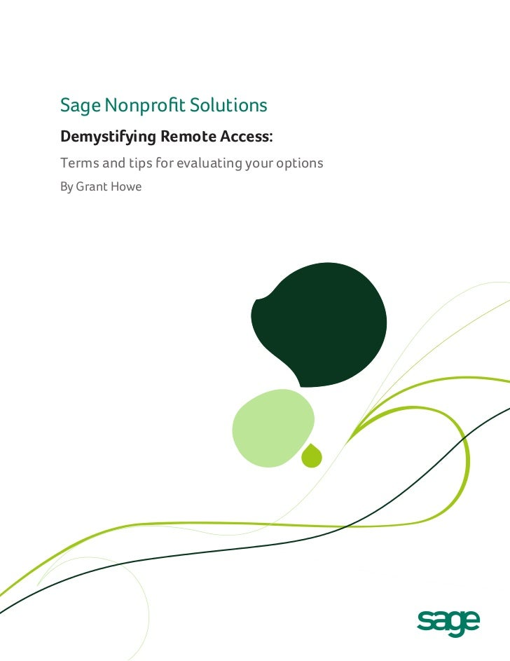 Sage Nonprofit SolutionsDemystifying Remote Access:Terms and tips for evaluating your optionsBy Grant Howe