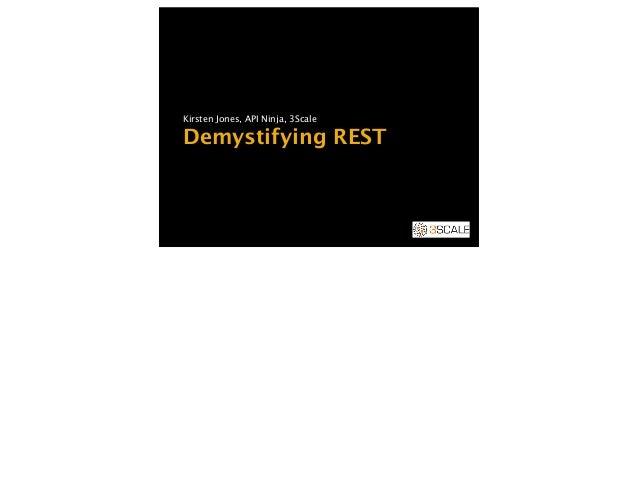 Demystifying REST Kirsten Jones, API Ninja, 3Scale