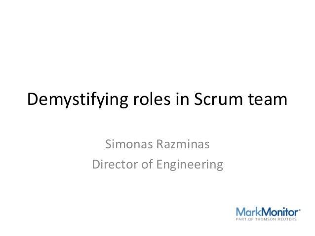 Demystifying roles in Scrum team Simonas Razminas Director of Engineering