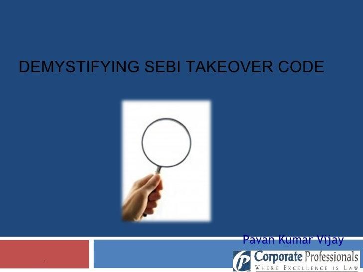 : DEMYSTIFYING SEBI TAKEOVER CODE  Pavan Kumar Vijay