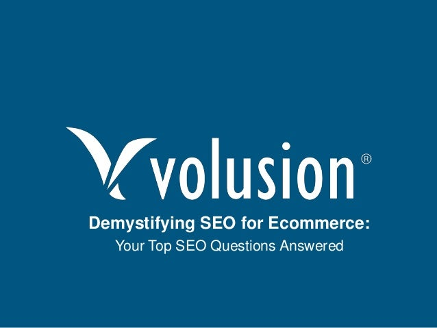 Confidential and Proprietary Information Demystifying SEO for Ecommerce: Your Top SEO Questions Answered