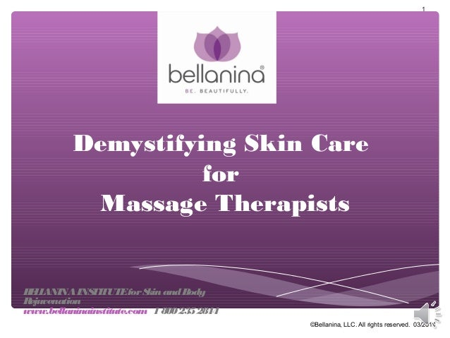 Demystifying Skin Care for Massage Therapists 1 ©Bellanina, LLC. All rights reserved. 03/2014 BELLANINAINSTITUTEforSkinand...