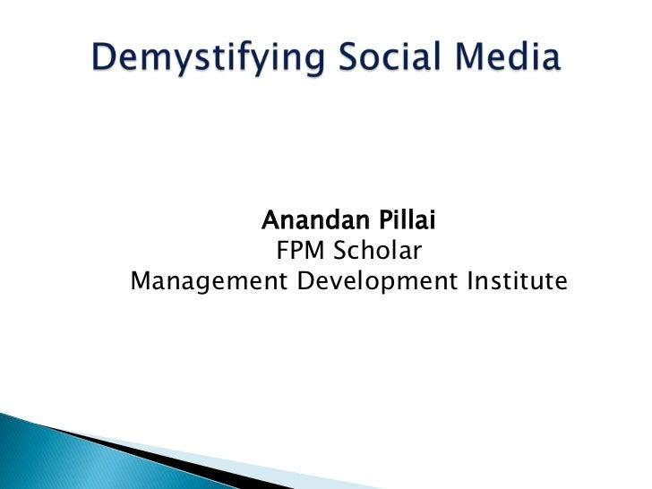 Demystifying Social Media<br />AnandanPillai<br />FPM Scholar<br />Management Development Institute<br />