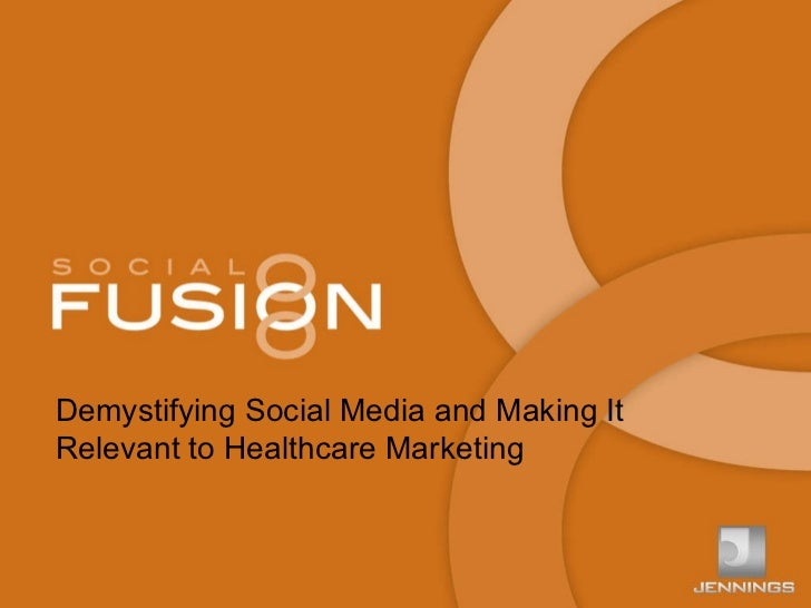 Demystifying Social Media and Making It Relevant to Healthcare Marketing