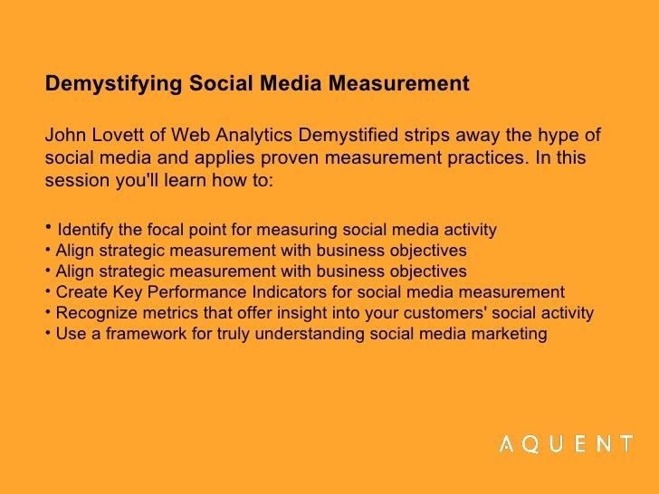 <ul><li>Demystifying Social Media Measurement John Lovett of Web Analytics Demystified strips away the hype of social medi...