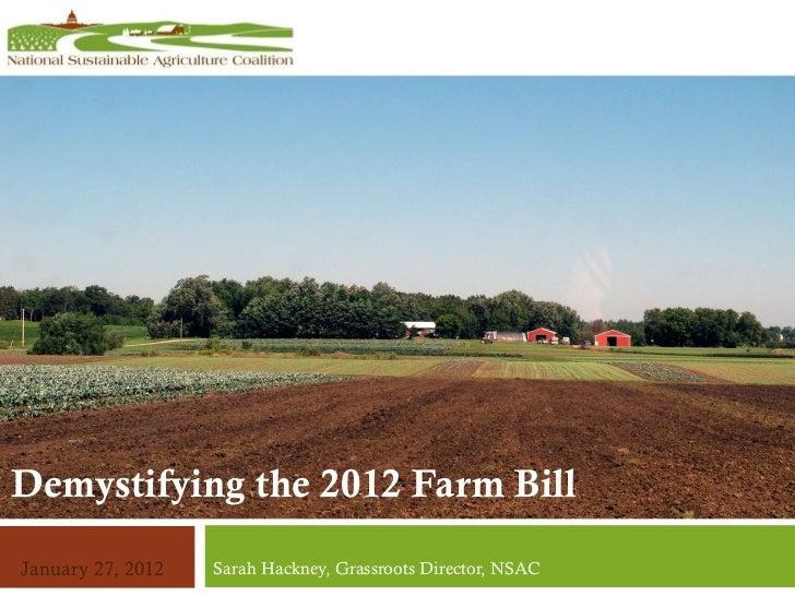 Sarah Hackney, Grassroots Director, NSAC Demystifying the 2012 Farm Bill January 27, 2012