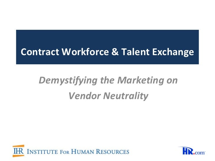 Contract Workforce & Talent Exchange Demystifying the Marketing on Vendor Neutrality
