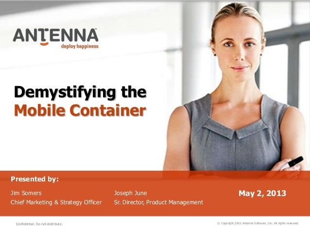 Demystifying theMobile Container© Copyright 2013 Antenna Software, Inc. All rights reserved.Presented by:Jim SomersChief M...
