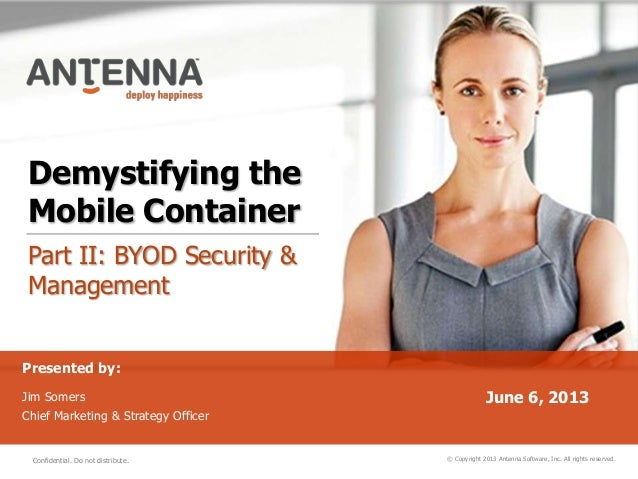 Demystifying the Mobile Container Part II: BYOD Security & Management © Copyright 2013 Antenna Software, Inc. All rights r...