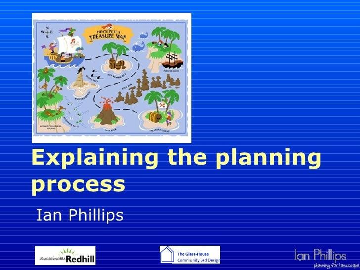 Explaining the planning process Ian Phillips