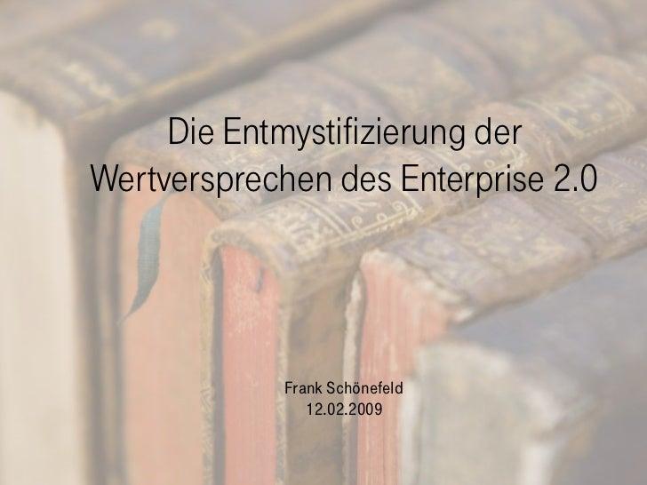 Die Entmystifizierung der Wertversprechen des Enterprise 2.0                  Frank Schönefeld                 12.02.2009