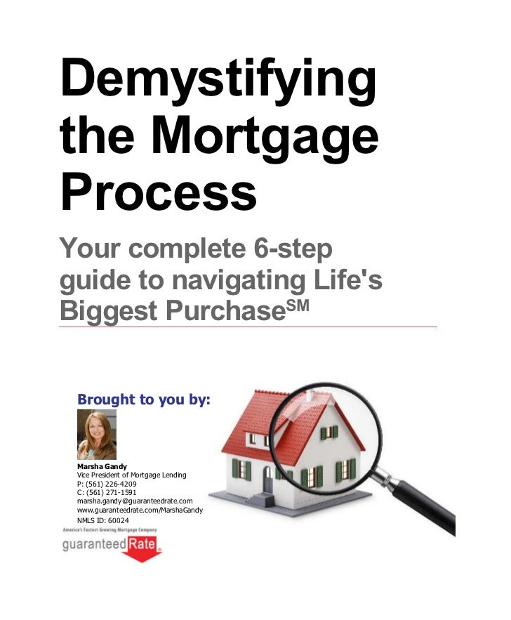 Demystifyingthe MortgageProcessYour complete 6-stepguide to navigating LifesBiggest PurchaseSM Brought to you by: Marsha G...