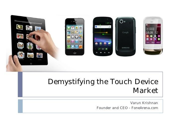 Demystifying the Touch Device                      Market                             Varun Krishnan            Founder an...