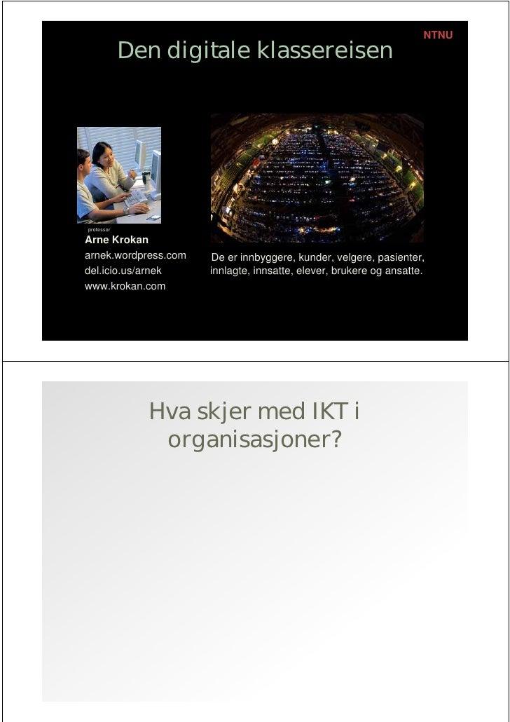 NTNU             Den digitale klassereisen     professor  Arne Krokan arnek.wordpress.com   De er innbyggere, kunder, velg...