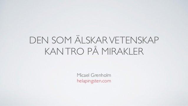 DEN SOM ÄLSKARVETENSKAP KANTRO PÅ MIRAKLER Micael Grenholm helapingsten.com