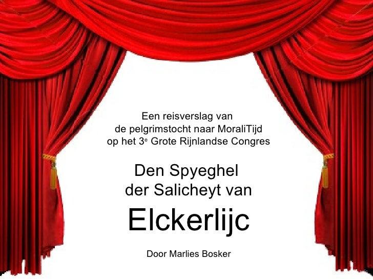 Een reisverslag van  de pelgrimstocht naar MoraliTijd op het 3 e  Grote Rijnlandse Congres Den Spyeghel  der Salicheyt van...