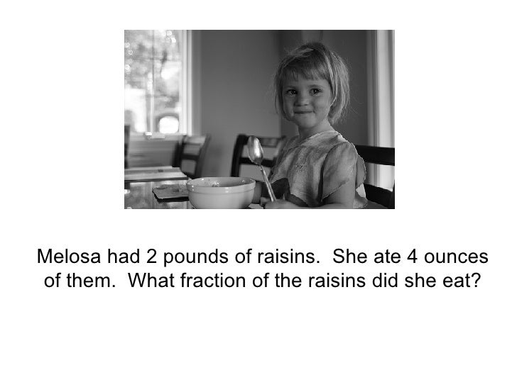 Melosa had 2 pounds of raisins.  She ate 4 ounces of them.  What fraction of the raisins did she eat?
