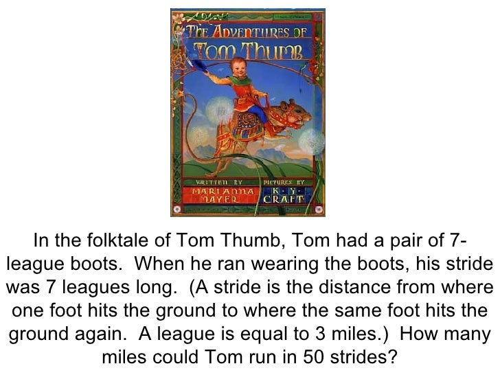 In the folktale of Tom Thumb, Tom had a pair of 7-league boots.  When he ran wearing the boots, his stride was 7 leagues l...