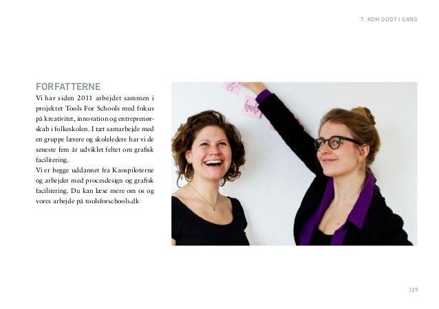 129  7. KOM GODT I GANG  FORFATTERNE  Vi har siden 2011 arbejdet sammen i projektet Tools For Schools med fokus på kreativ...