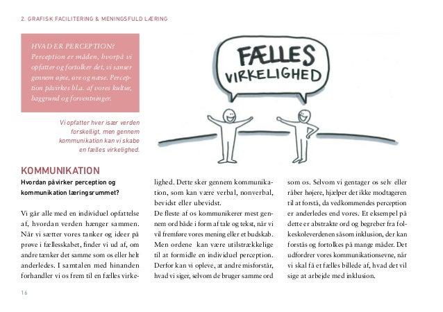 16  KOMMUNIKATION  Hvordan påvirker perception og  kommunikation læringsrummet?  Vi går alle med en individuel opfattelse ...