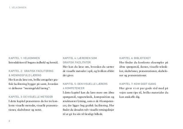 8  KAPITEL 1: VELKOMMEN  Introduktion til bogens indhold og formål.  KAPITEL 2: GRAFISK FACILITERING  & MENINGSFULD LÆRING...