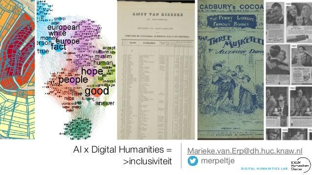 AI x Digital Humanities = >inclusiviteit Marieke.van.Erp@dh.huc.knaw.nl  merpeltje D I G I TA L H U M A N I T I E S L A B ...