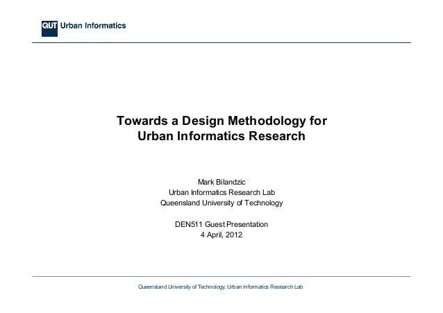 Queensland University of Technology, Urban Informatics Research Lab Towards a Design Methodology for Urban Informatics Res...