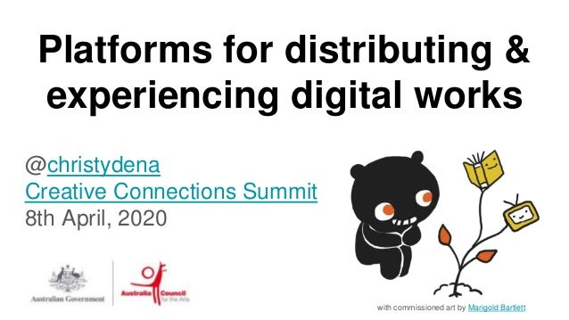 Platforms for distributing & experiencing digital works @christydena Creative Connections Summit 8th April, 2020 with comm...