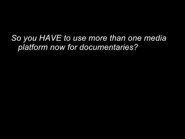 Creative Possibilities for Cross-Platform Documentaries Slide 3