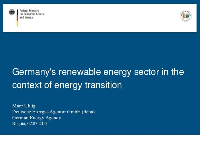 Germany's renewable energy sector in the context of energy transition Marc Uhlig Deutsche Energie-Agentur GmbH (dena) Germ...