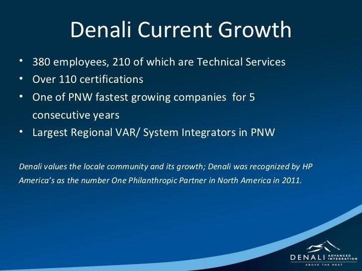 Denali Current Growth <ul><ul><ul><li>380 employees, 210 of which are Technical Services </li></ul></ul></ul><ul><ul><ul><...