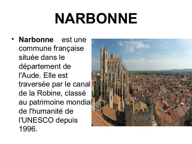 NARBONNE• Narbonne est unecommune françaisesituée dans ledépartement delAude. Elle esttraversée par le canalde la Robine, ...