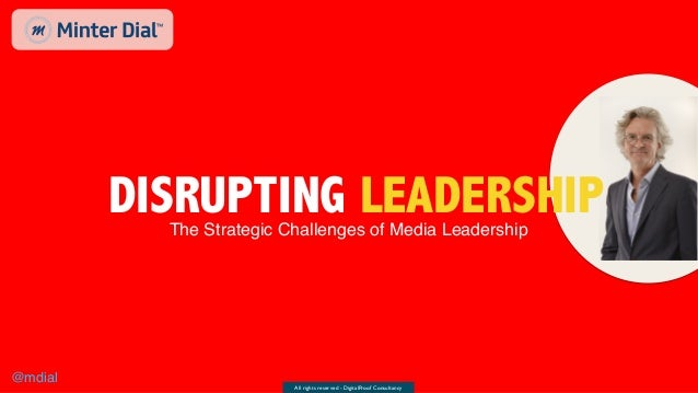 All rights reserved - DigitalProof Consultancy @mdial GENAIRGY DISRUPTING LEADERSHIPThe Strategic Challenges of Media Lead...