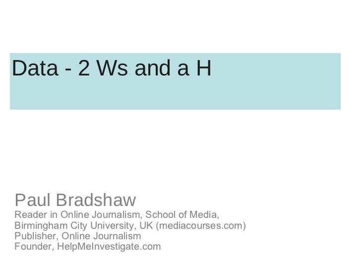 <ul><li>Paul Bradshaw </li></ul><ul><li>Reader in Online Journalism, School of Media, Birmingham City University, UK (medi...