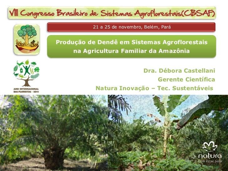 21 a 25 de novembro, Belém, ParáProdução de Dendê em Sistemas Agroflorestais     na Agricultura Familiar da Amazônia      ...