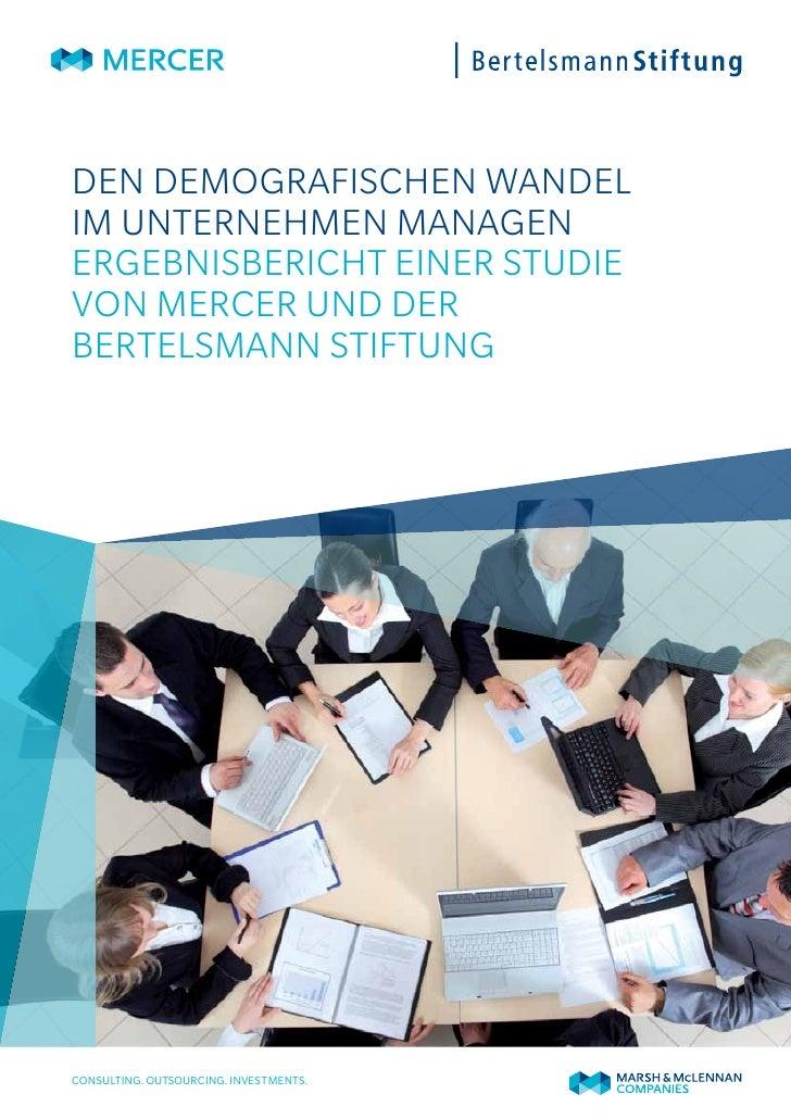 Den demografischen Wandelim Unternehmen managenErgebnisbericht einer Studievon Mercer und derBertelsmann StiftungConsultin...