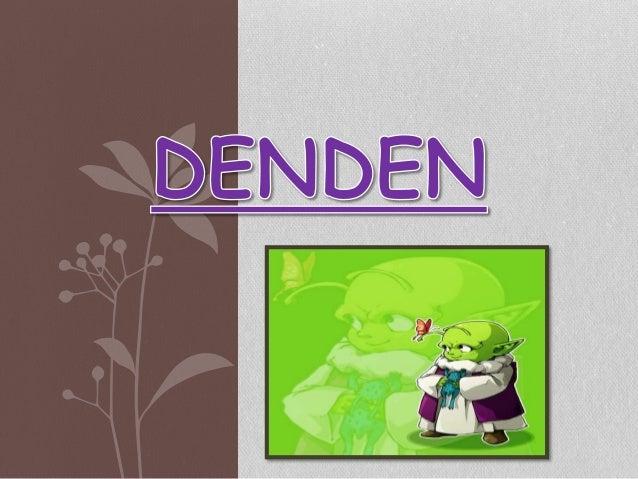 • Dende (デンデ DendeJap) es un pequeño Namekiano, que vivía en el poblado deMoori, junto a su hermano Cargo y otros tantos d...