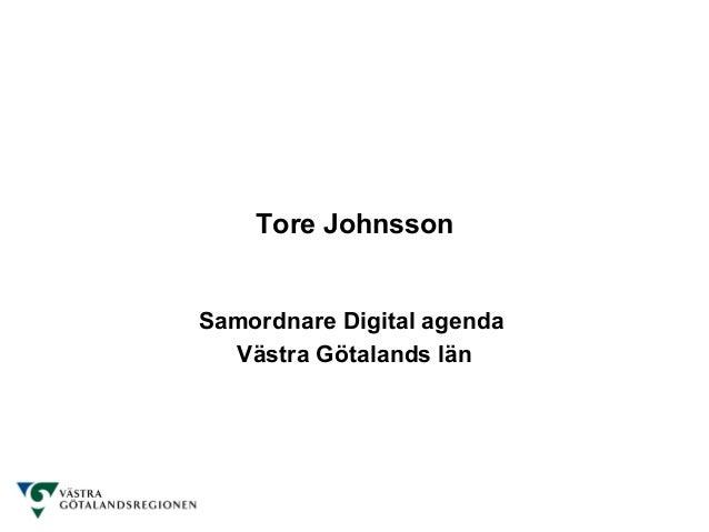 Tore JohnssonSamordnare Digital agenda  Västra Götalands län