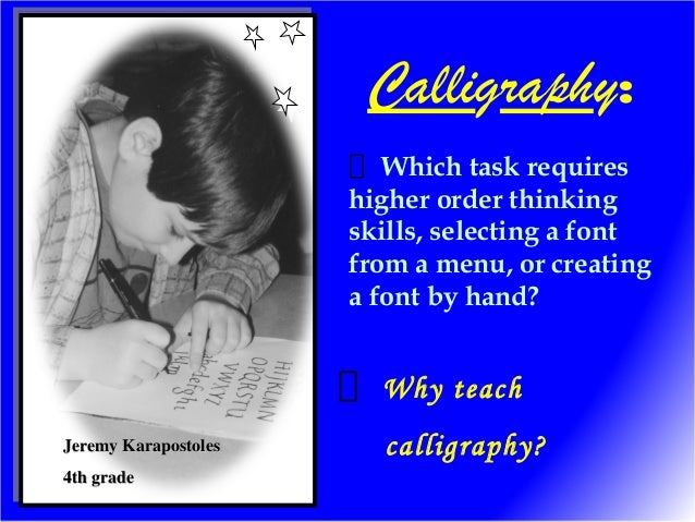 Which task requires higher order thinking skills, selecting a font from a menu, or creating a font by hand? Jeremy Karapos...