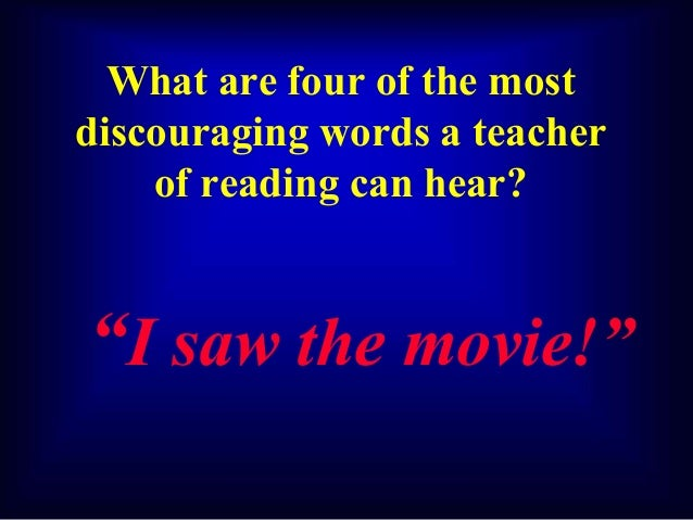 """What are four of the most discouraging words a teacher of reading can hear? """"I saw the movie!"""""""