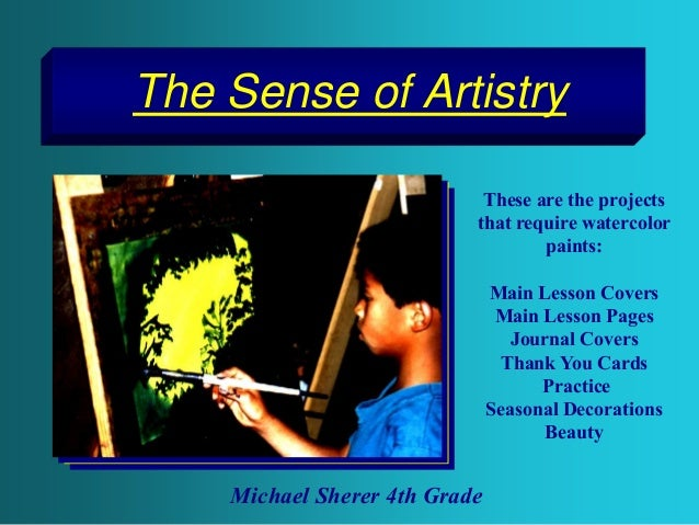 The Sense of Artistry These are the projects that require watercolor paints: Main Lesson Covers Main Lesson Pages Journal ...