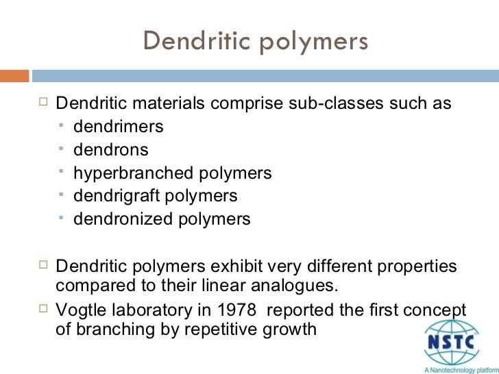 Dendritic polymers <ul><li>Dendritic materials comprise sub-classes such as </li></ul><ul><ul><li>dendrimers </li></ul></u...