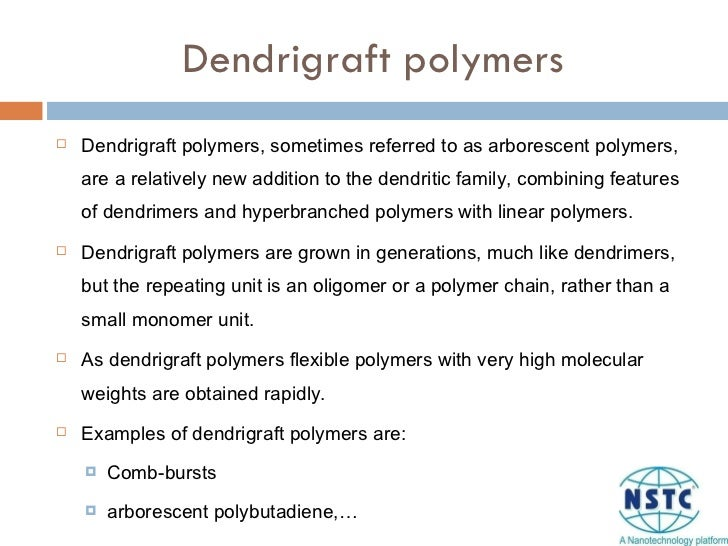 Dendrigraft polymers <ul><li>Dendrigraft polymers, sometimes referred to as arborescent polymers, are a relatively new add...