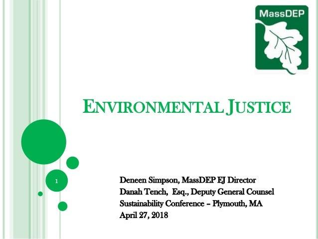 ENVIRONMENTAL JUSTICE Deneen Simpson, MassDEP EJ Director Danah Tench, Esq., Deputy General Counsel Sustainability Confere...