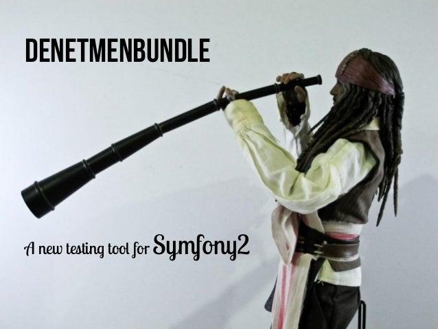 A new testing tool for Symfony2 DENETMENBUNDLE